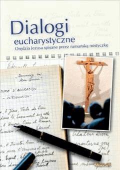 Dialogi Eucharystyczne. Orędzia Jezusa spisane przez rumuńską mistyczkę - pod red. Katarzyna Czarnecka - ebook