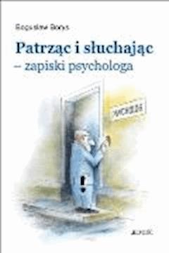 Patrząc i słuchając - zapiski psychologa - Bogusław Borys - ebook