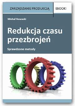 Redukcja czasu przezbrojeń - sprawdzone metody - Michał Nowacki - ebook