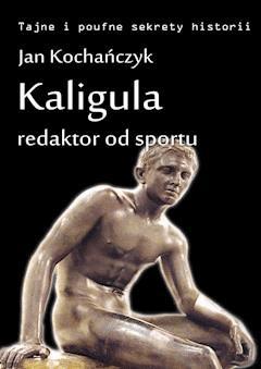 Kaligula - redaktor od sportu - Jan Kochańczyk - ebook
