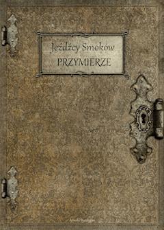 Jeźdźcy Smoków - Przymierze - Arnold Buzdygan - ebook