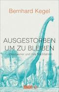 Ausgestorben, um zu bleiben - Bernhard Kegel - E-Book