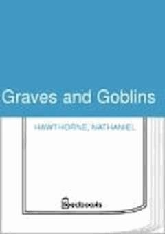 Graves and Goblins - Nathaniel Hawthorne - ebook