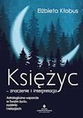 Księżyc – znaczenie i interpretacja. Astrologiczne wsparcie w Twoim życiu, rodzinie i relacjach - Elżbieta Kłobus - ebook