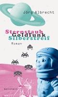 Sternstaub, Goldfunk, Silberstreif - Jörg Albrecht - E-Book