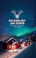 Szczęśliwy jak łosoś. O Norwegii i Norwegach - Anna Kurek - ebook