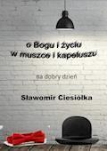 OBogu iżyciu wmuszce ikapeluszu - Sławomir Ciesiółka - ebook
