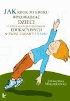 Jak krok po kroku wprowadzać dzieci o specjalnych potrzebach edukacyjnych w świat zabawy i nauki  - Elżbieta Maria Minczakiewicz - ebook