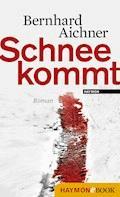 Schnee kommt - Bernhard Aichner - E-Book