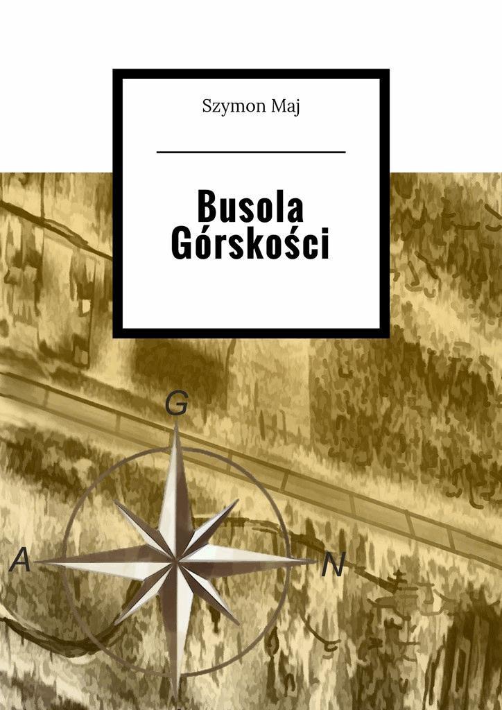 Busola Górskości - Tylko w Legimi możesz przeczytać ten tytuł przez 7 dni za darmo. - Szymon Maj