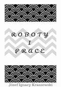 Roboty i prace - Józef Ignacy Kraszewski - ebook