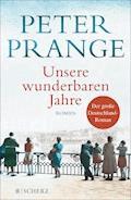 Unsere wunderbaren Jahre - Peter Prange - E-Book