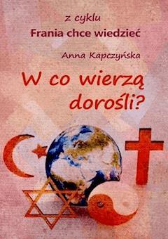 W co wierzą dorośli? Z cyklu: Frania chce wiedzieć - Anna Kapczyńska - ebook