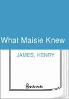 What Maisie Knew - Henry James - ebook