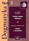 Dogmatyka T.3. Traktat o Bogu Jedynym. Traktat o zbawieniu - fragment - Jerzy Szymik, Michał Paluch OP - ebook
