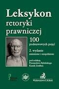 Leksykon retoryki prawniczej. 100 podstawowych pojęć. Wydanie 2 - Przemysław Rybiński, Kamil Zeidler - ebook