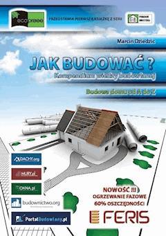 Jak budować? Kompendium wiedzy budowlanej - Marcin Dziedzic - ebook