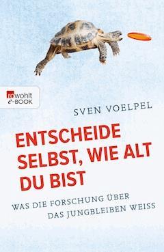 Entscheide selbst, wie alt du bist - Sven Voelpel - E-Book