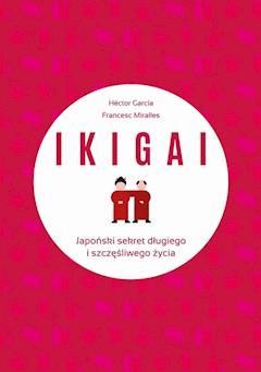 IKIGAI. Japoński sekret długiego i szczęśliwego życia - Héctor García, Francesc Miralles - ebook