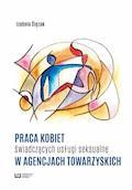Praca kobiet świadczących usługi seksualne w agencjach towarzyskich - Izabela Ślęzak - ebook