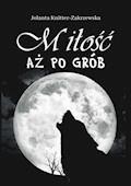 Miłość aż po grób - Jolanta Knitter-Zakrzewska - ebook