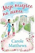 Moje miejsce na ziemi - Carole Matthews - ebook