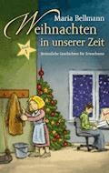 Weihnachten in unserer Zeit - Maria Bellmann - E-Book