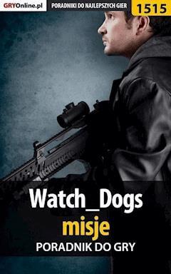 """Watch Dogs - misje - poradnik do gry - Jacek """"Stranger"""" Hałas - ebook"""