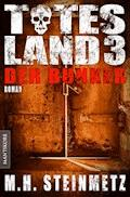 Totes Land 3 - Der Bunker - M.H. Steinmetz - E-Book
