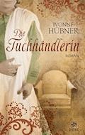 Die Tuchhändlerin - Ivonne Hübner - E-Book