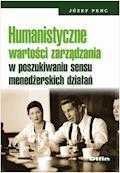 Humanistyczne wartości zarządzania w poszukiwaniu sensu menedżerskich działań - Józef Penc - ebook