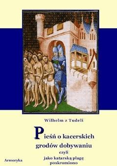 Pieśń o kacerskich grodów dobywaniu czyli jako katarską plagę poskromiono - Wilhelm z Tudeli - ebook
