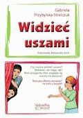 Widzieć uszami - Gabriela Przybylska-Strelczuk - ebook
