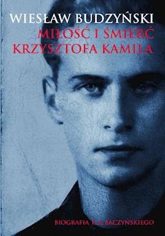 Miłość i śmierć Krzysztofa Kamila - Wiesław Budzyński - ebook