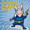 Ein Schwein in geheimer Mission - Lydia Nehring - Hörbüch