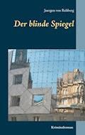 Der blinde Spiegel - Juergen von Rehberg - E-Book
