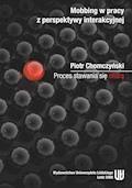 Mobbing w pracy z perspektywy interakcyjnej. Proces stawania się ofiarą - Piotr Chomczyński - ebook