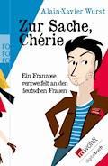 Zur Sache, Chérie - Alain-Xavier Wurst - E-Book