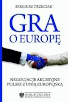 Gra o Europę. Negocjacje akcesyjne Polski z Unią Europejską - Sergiusz Trzeciak - ebook