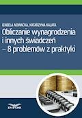 Obliczanie wynagrodzenia i innych świadczeń-8 problemów z praktyki - Izabela Nowacka, Katarzyna Kalata - ebook