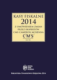 Kasy fiskalne 2014 z omówieniem ekspertów CMS Cameron McKenna - Opracowanie zbiorowe - ebook