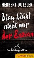 Blau blüht nicht nur der Enzian. Eine Kriminalgeschichte - Herbert Dutzler - E-Book