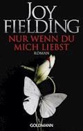 Nur wenn du mich liebst - Joy Fielding - E-Book