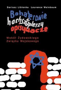 Bohaterowie, hochsztaplerzy, opisywacze. Wokół Żydowskiego Związku Wojskowego - Dariusz Libionka, Laurence Weinbaum - ebook