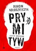Prymityw. Epopeja narodowa - Marcin Kołodziejczyk - ebook