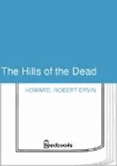 The Hills of the Dead - Robert Ervin Howard - ebook