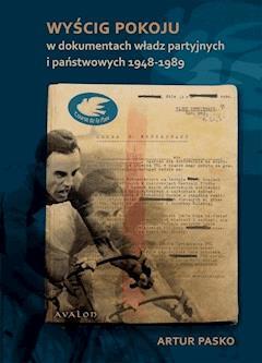 Wyścig Pokoju w dokumentach władz partyjnych i państwowych 1948-1989 - Artur Pasko - ebook