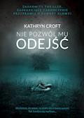 Nie pozwól mu odejść - Kathryn Croft - ebook