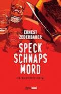 Speck Schnaps Mord - Ernest Zederbauer - E-Book