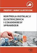Przepisy i normy elektryczne - kontrola instalacji elektrycznych i czasookresy sprawdzeń - Janusz Strzyżewski, Janusz Wojnarski - ebook